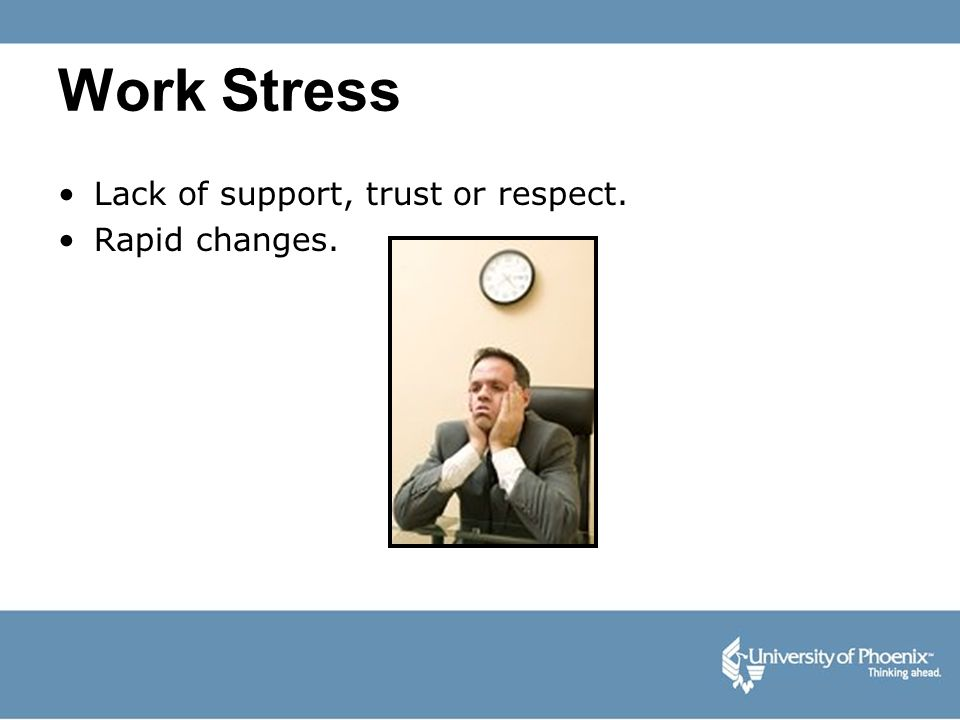 Work Stress Lack of support, trust or respect. Rapid changes.