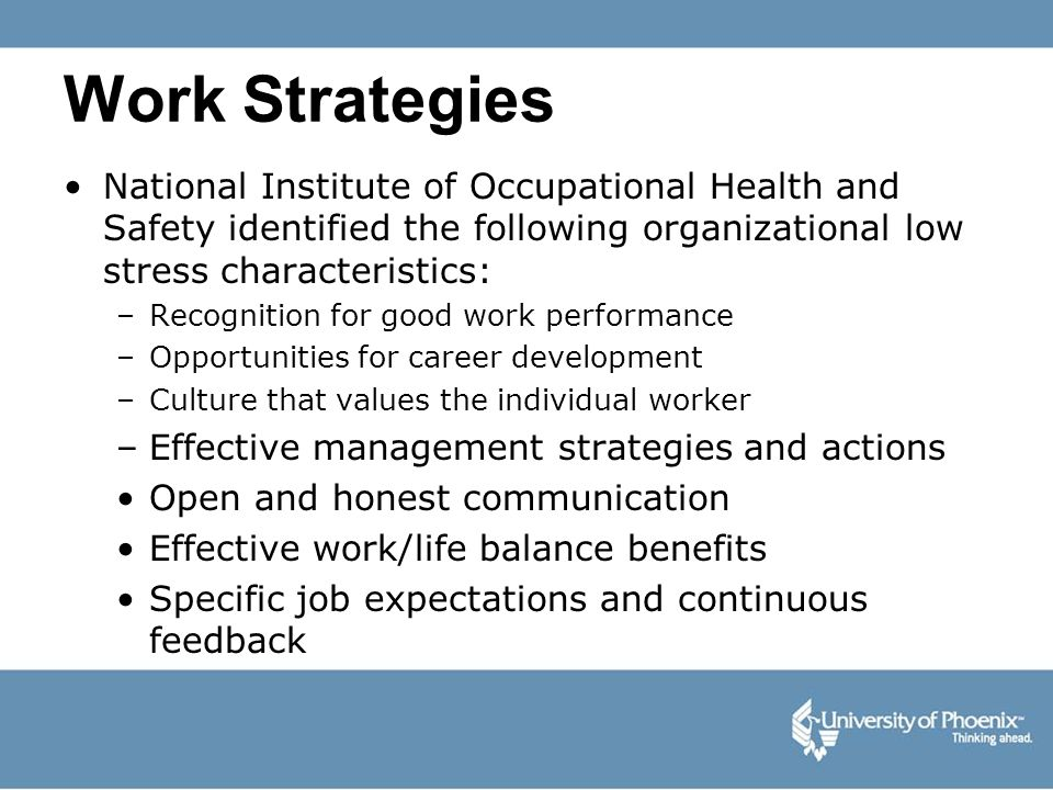 Work Strategies National Institute of Occupational Health and Safety identified the following organizational low stress characteristics: