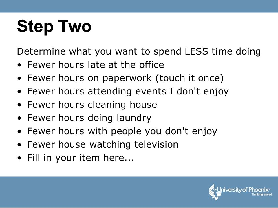 Step Two Determine what you want to spend LESS time doing