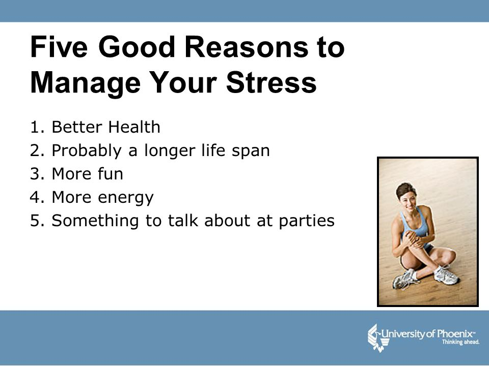 Five Good Reasons to Manage Your Stress