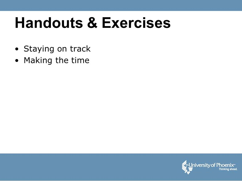 Handouts & Exercises Staying on track Making the time