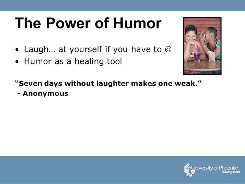 The Power of Humor Laugh… at yourself if you have to 