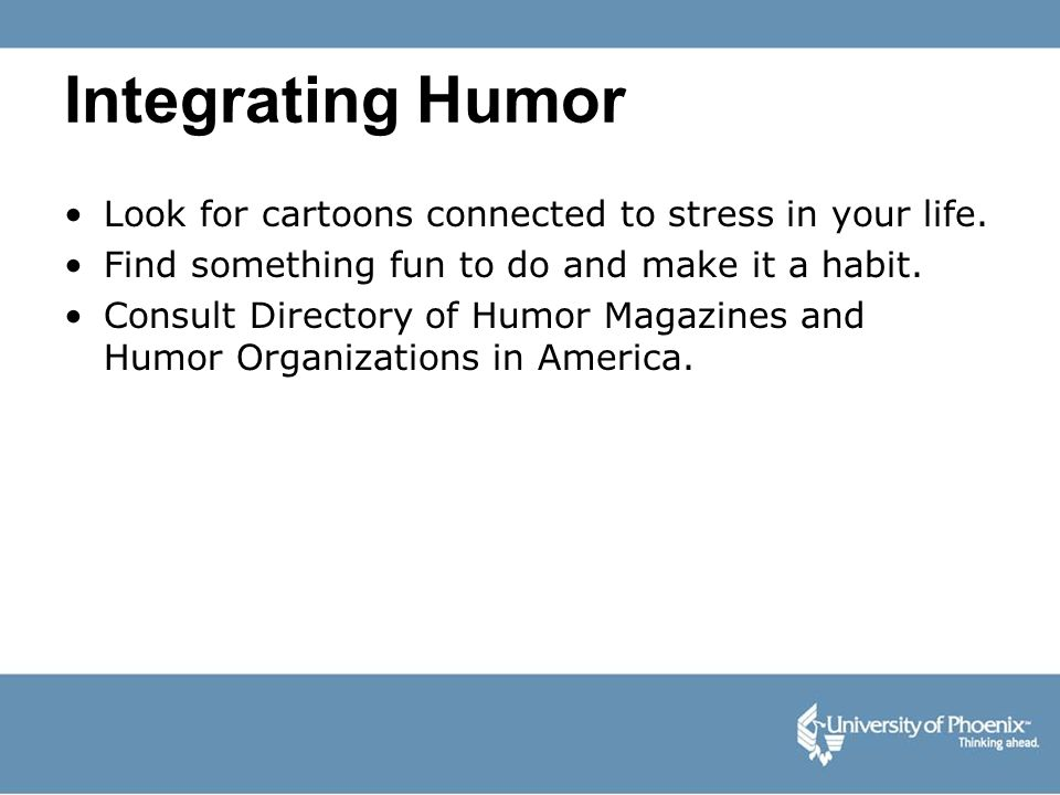 Integrating Humor Look for cartoons connected to stress in your life.