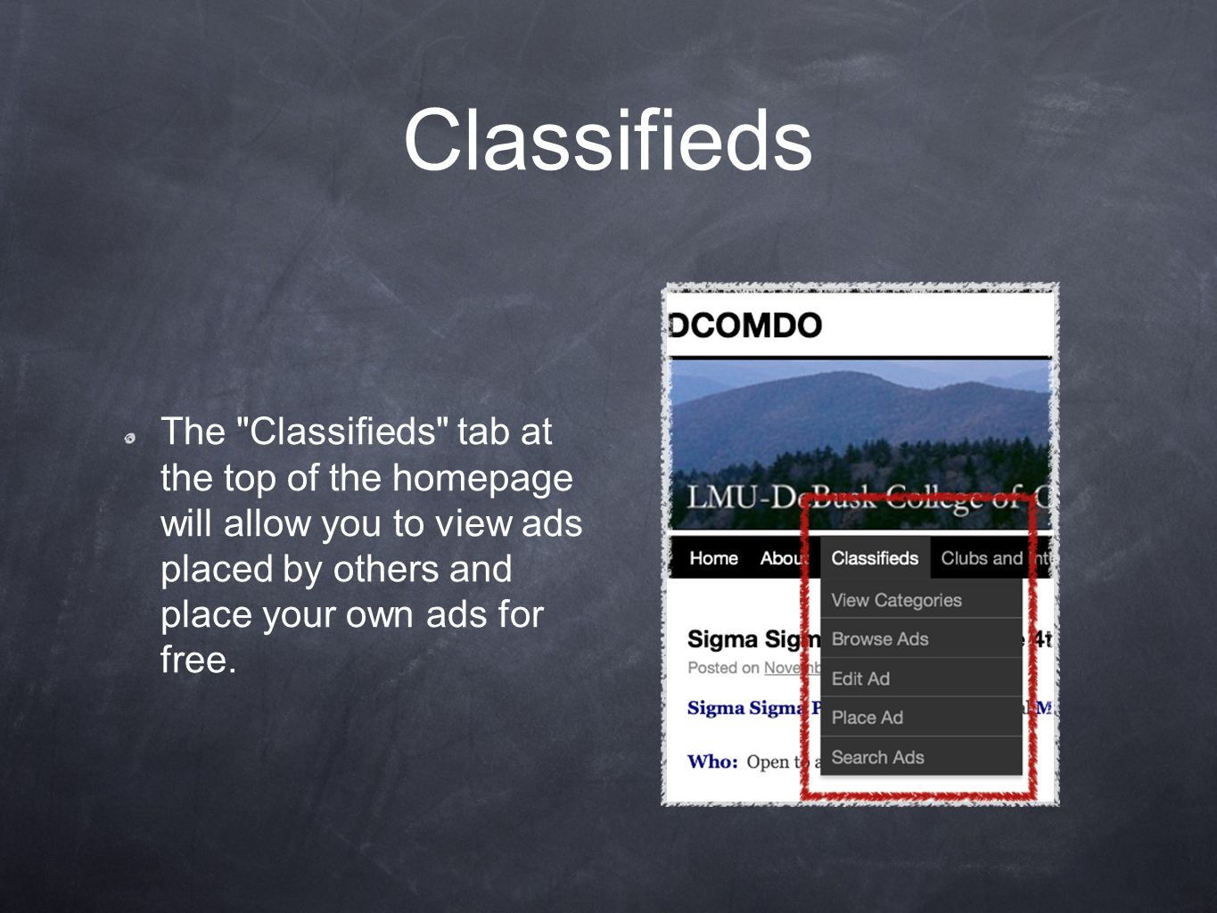 Classifieds The Classifieds tab at the top of the homepage will allow you to view ads placed by others and place your own ads for free.
