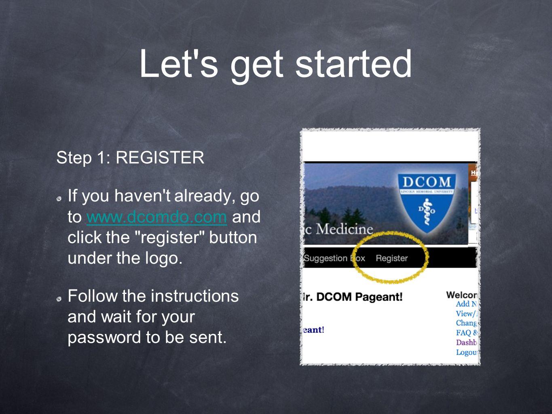 Let s get started Step 1: REGISTER