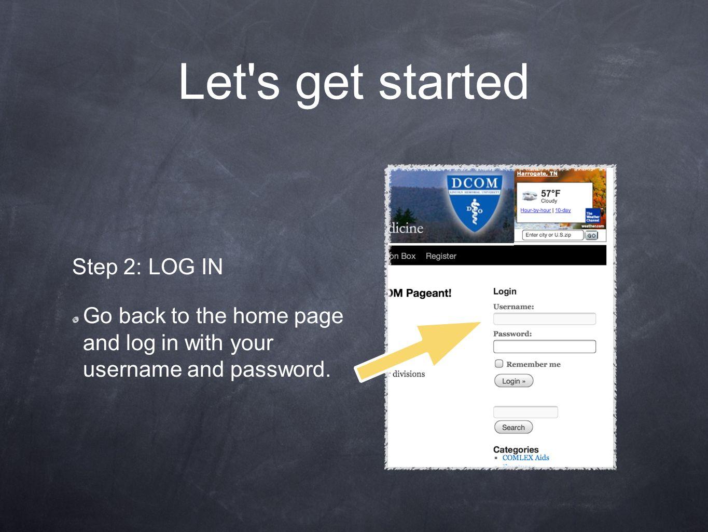Let s get started Step 2: LOG IN