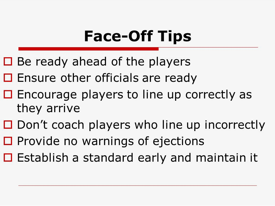 Face-Off Tips Be ready ahead of the players