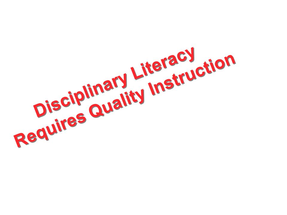 Disciplinary Literacy Requires Quality Instruction