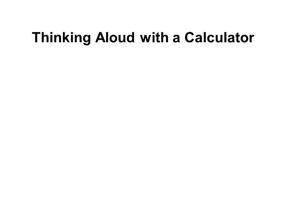 Thinking Aloud with a Calculator