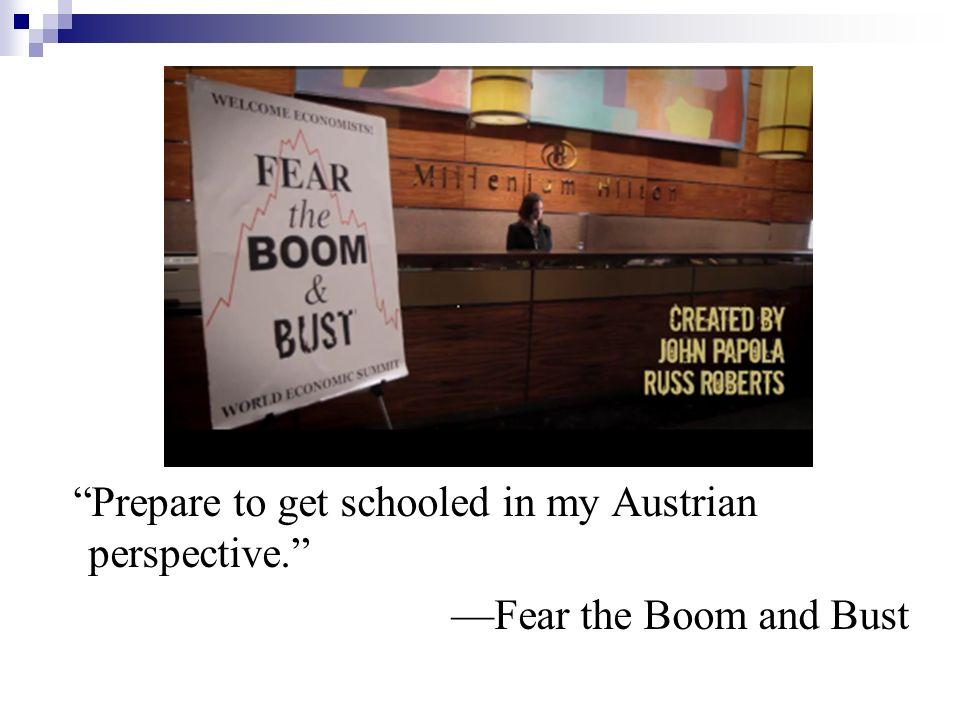 Prepare to get schooled in my Austrian perspective.