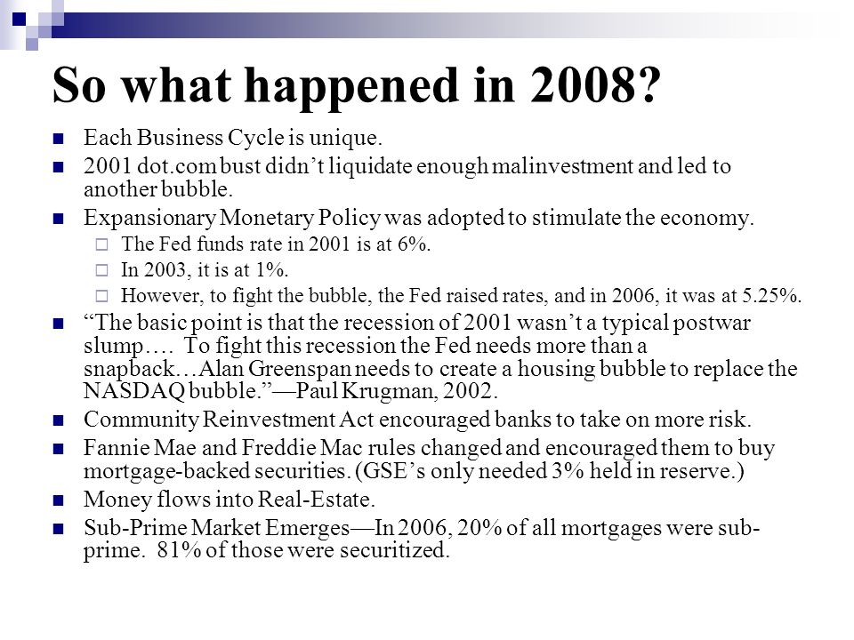 So what happened in 2008 Each Business Cycle is unique.