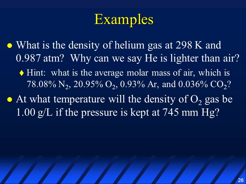 Examples What is the density of helium gas at 298 K and 0.987 atm Why can we say He is lighter than air