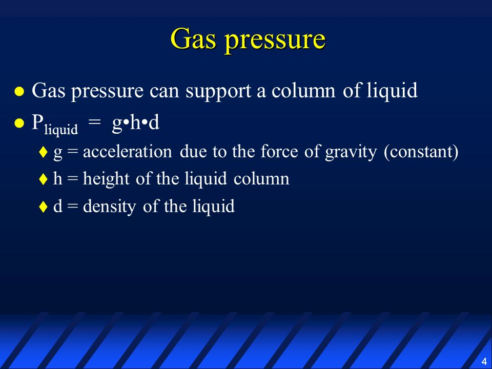 Gas pressure Gas pressure can support a column of liquid
