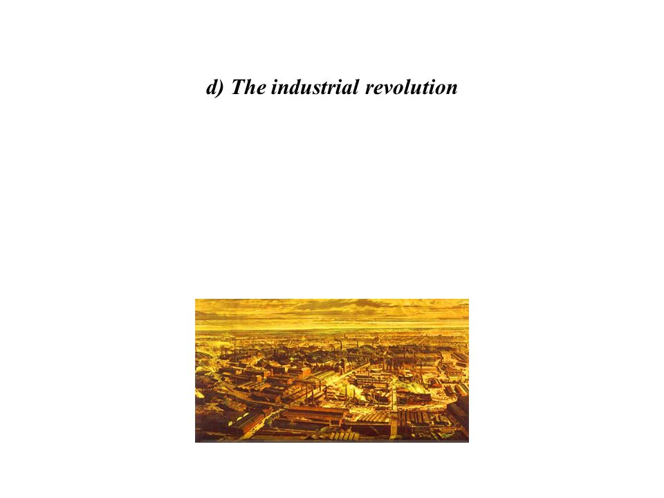 d) The industrial revolution