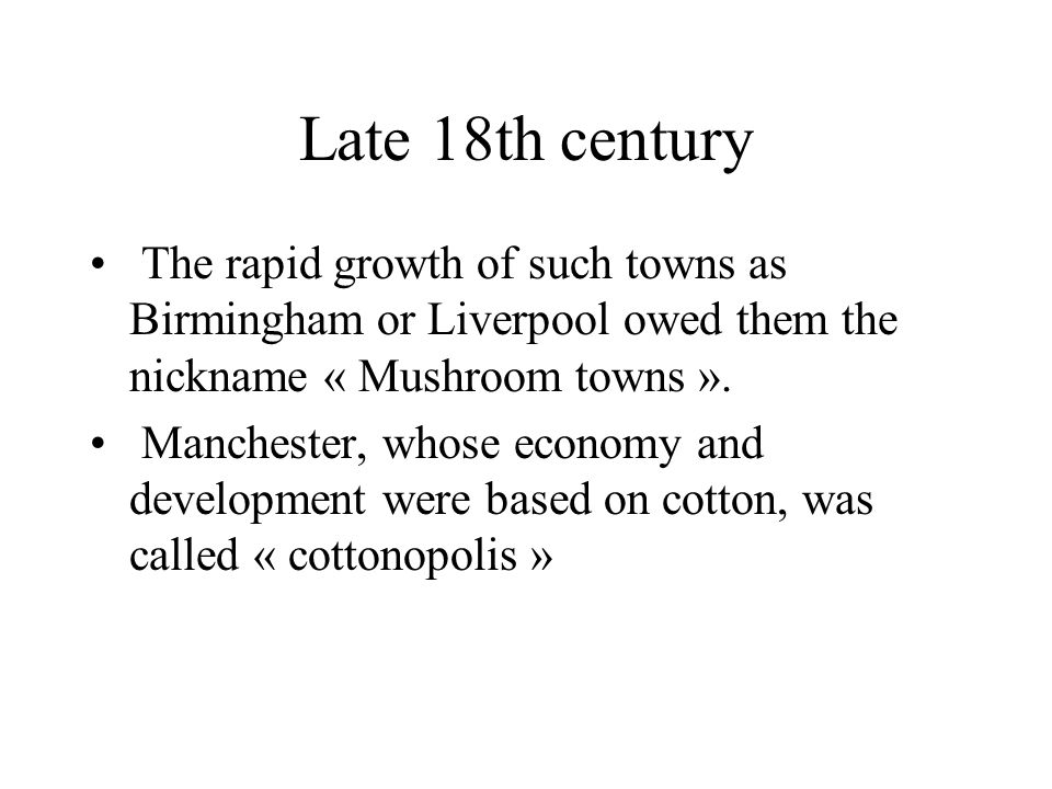 Late 18th century The rapid growth of such towns as Birmingham or Liverpool owed them the nickname « Mushroom towns ».
