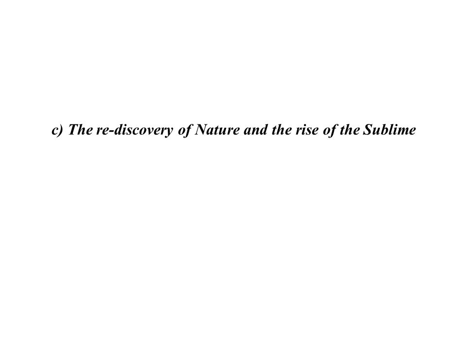 c) The re-discovery of Nature and the rise of the Sublime