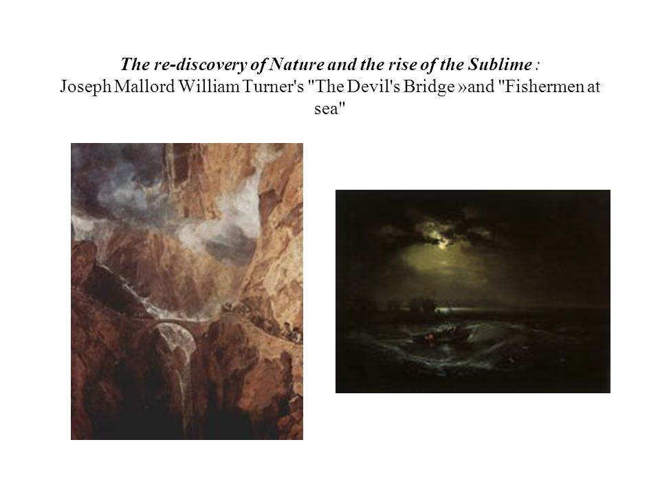 The re-discovery of Nature and the rise of the Sublime : Joseph Mallord William Turner s The Devil s Bridge »and Fishermen at sea