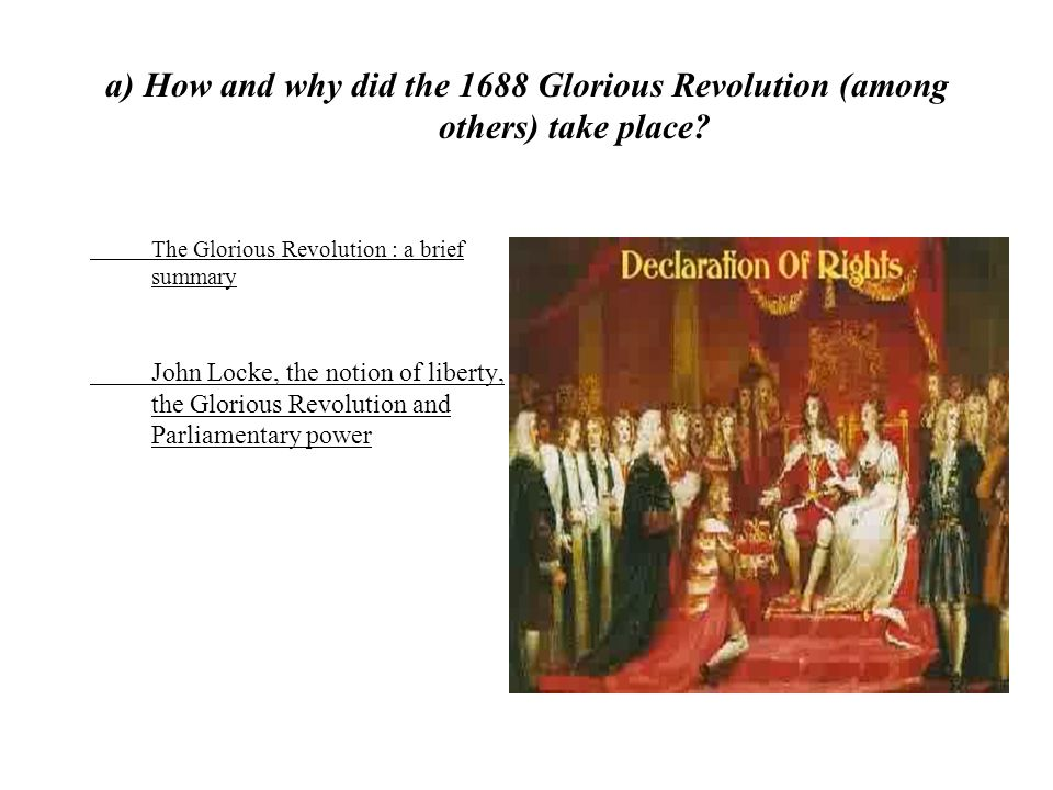 a) How and why did the 1688 Glorious Revolution (among others) take place