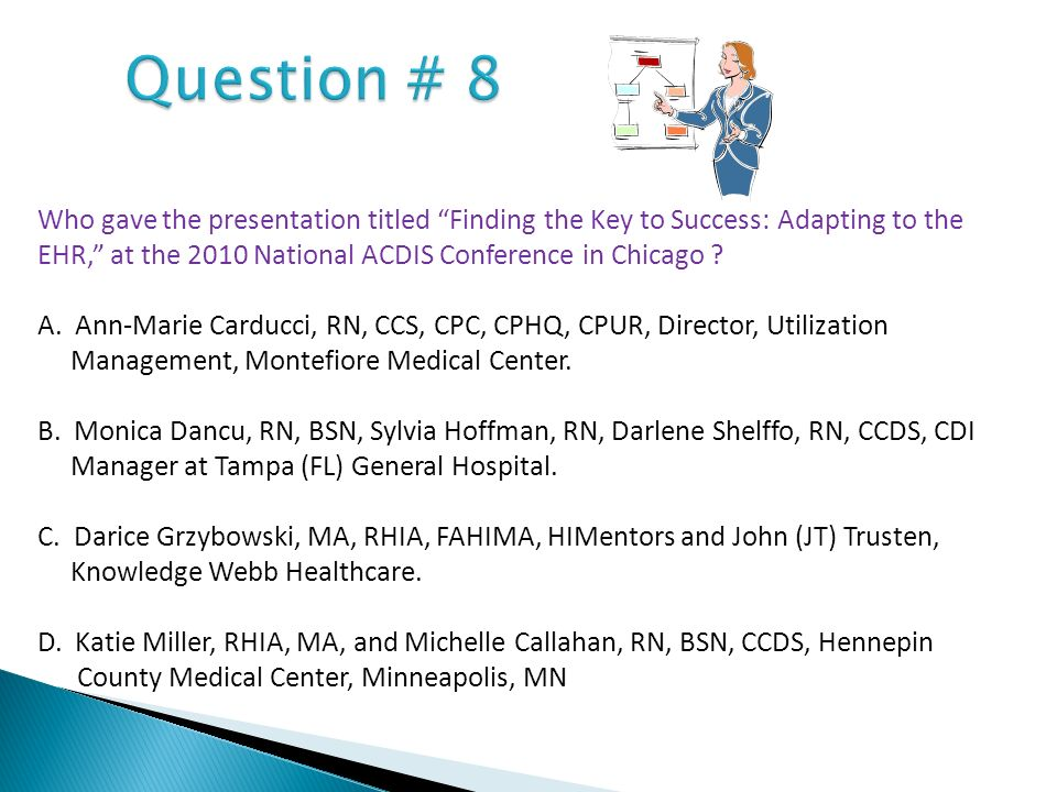 Question # 8 Who gave the presentation titled Finding the Key to Success: Adapting to the EHR, at the 2010 National ACDIS Conference in Chicago