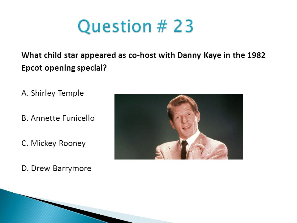 Question # 23 What child star appeared as co-host with Danny Kaye in the 1982. Epcot opening special