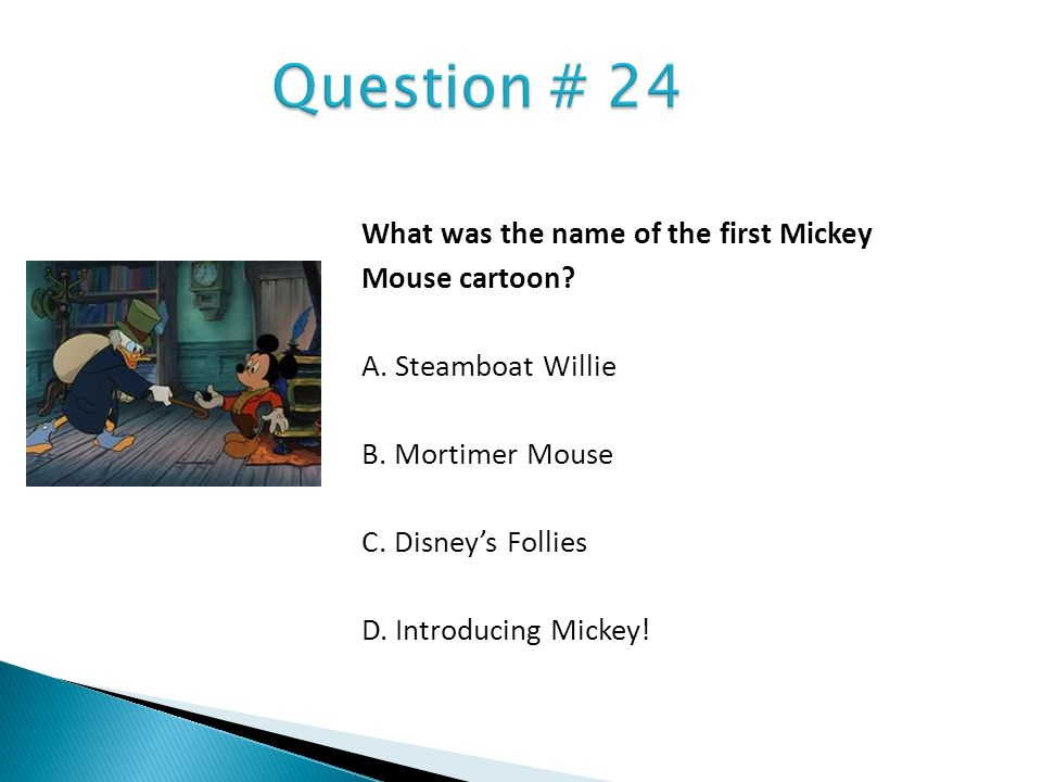 Question # 24 What was the name of the first Mickey Mouse cartoon