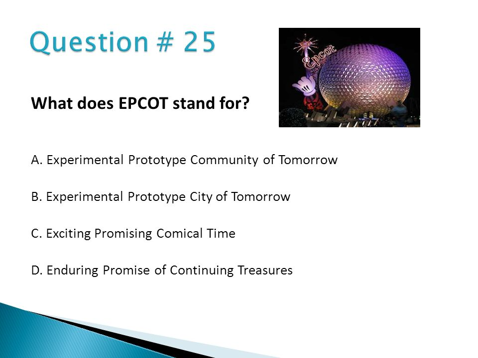 Question # 25 What does EPCOT stand for