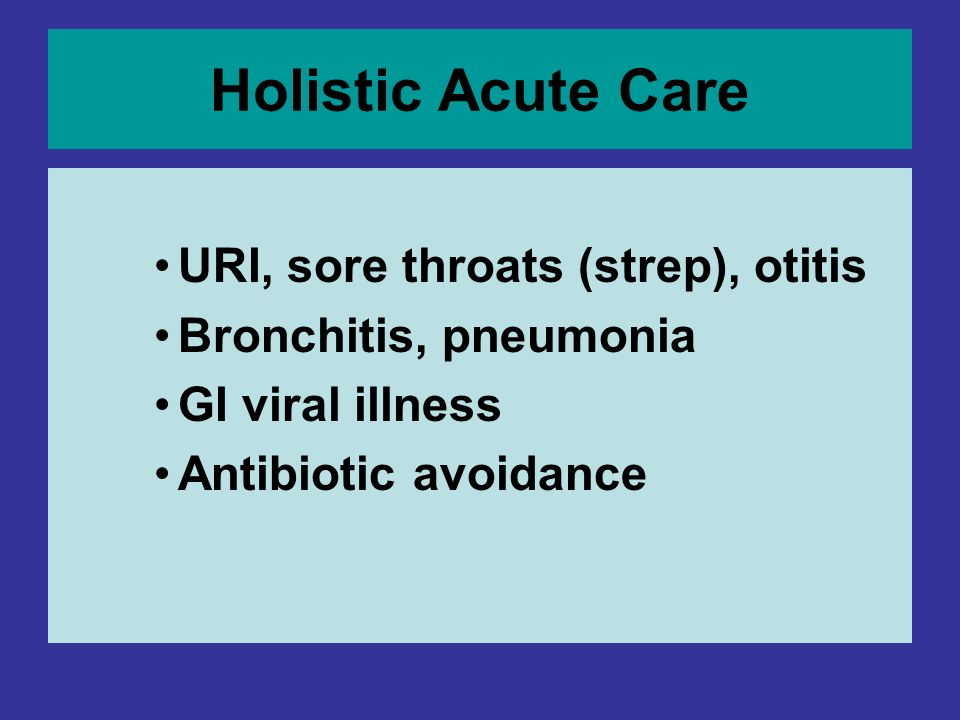 Holistic Acute Care URI, sore throats (strep), otitis