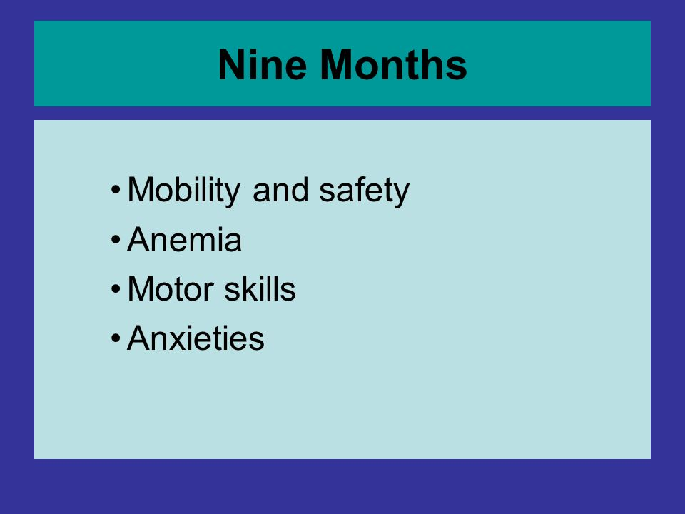 Nine Months Mobility and safety Anemia Motor skills Anxieties
