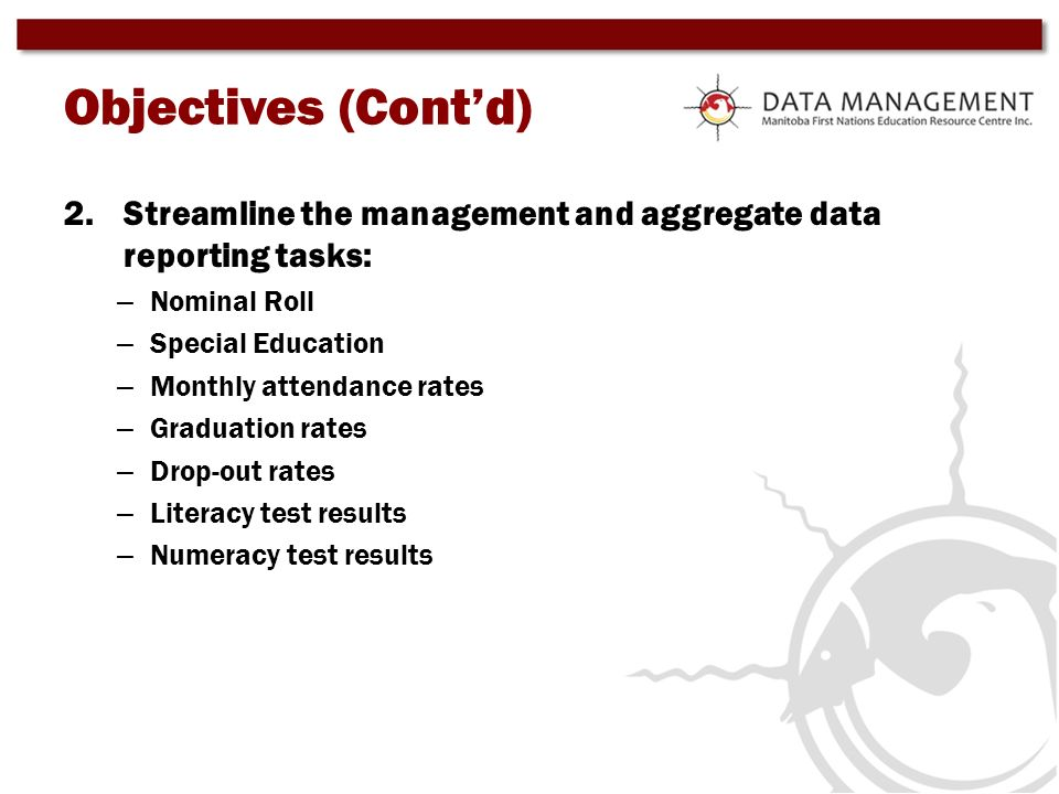 Objectives (Cont'd) Streamline the management and aggregate data reporting tasks: Nominal Roll. Special Education.