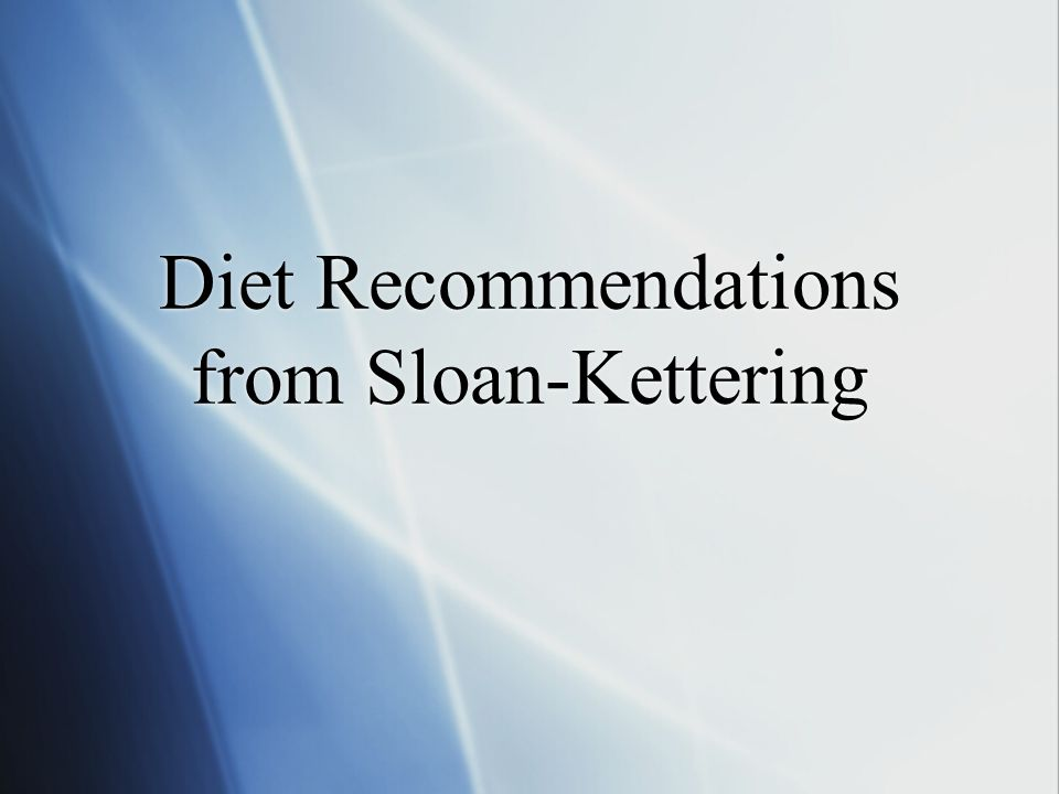 Diet Recommendations from Sloan-Kettering