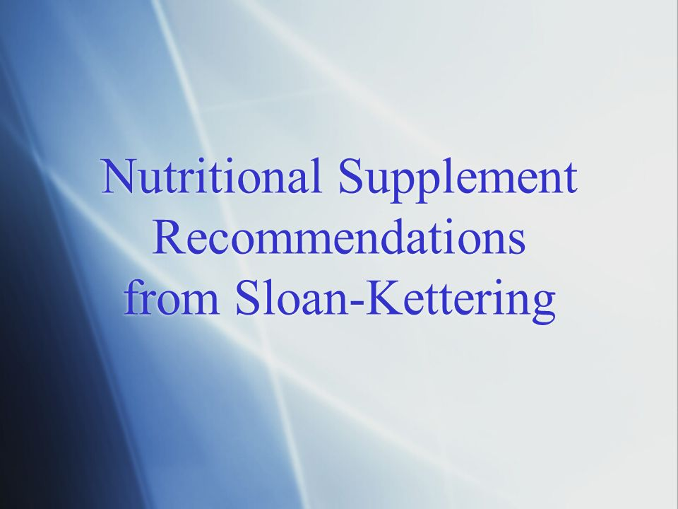 Nutritional Supplement Recommendations from Sloan-Kettering