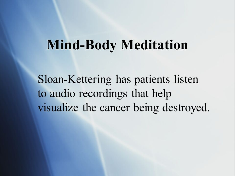 Mind-Body Meditation Sloan-Kettering has patients listen