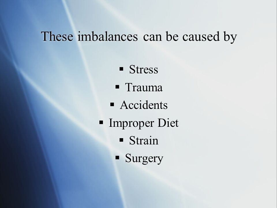 These imbalances can be caused by