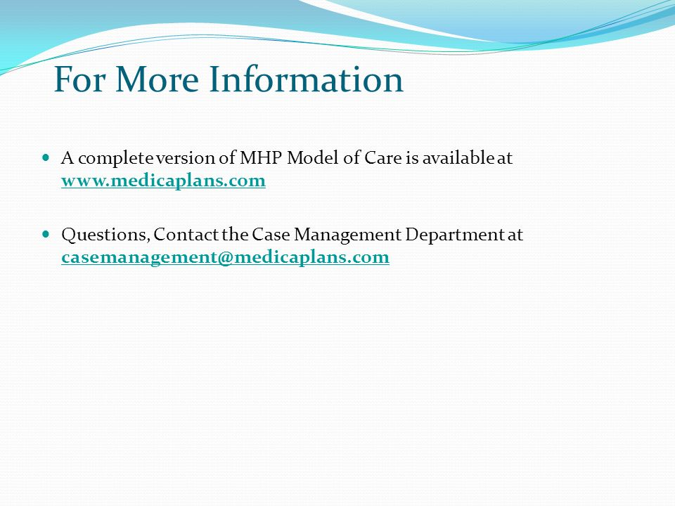 For More Information A complete version of MHP Model of Care is available at www.medicaplans.com.