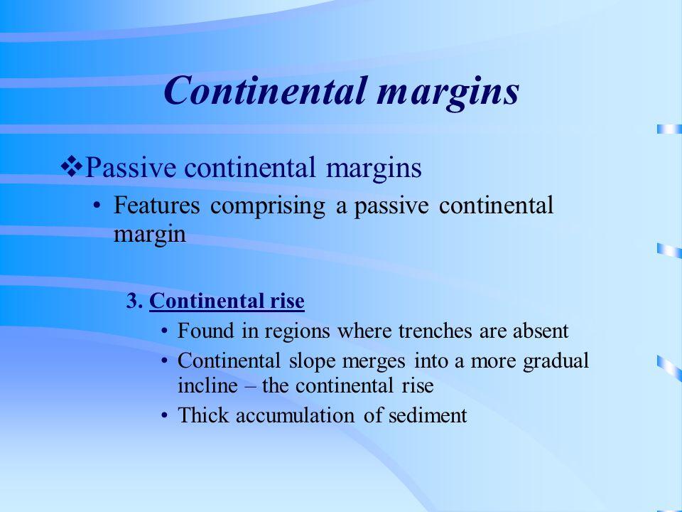 Continental margins Passive continental margins