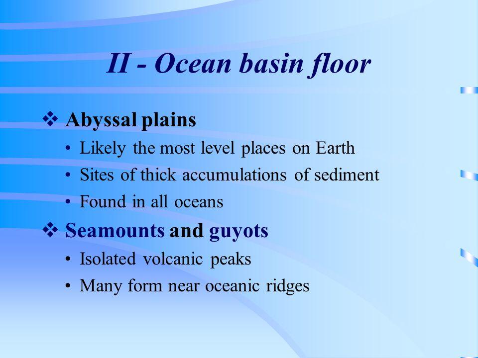 II - Ocean basin floor Abyssal plains Seamounts and guyots