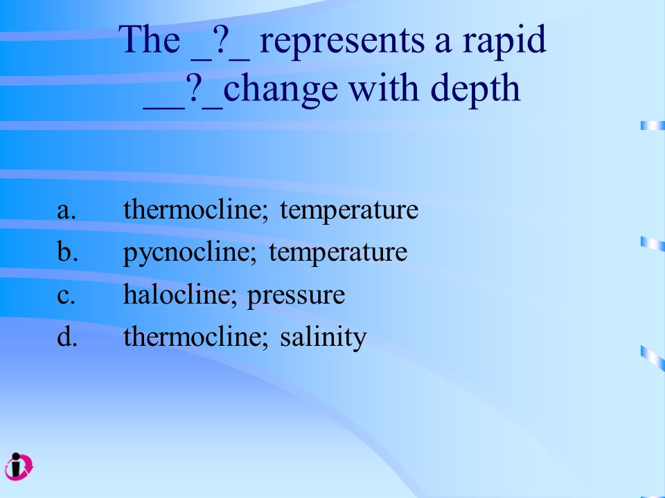 The _ _ represents a rapid __ _change with depth