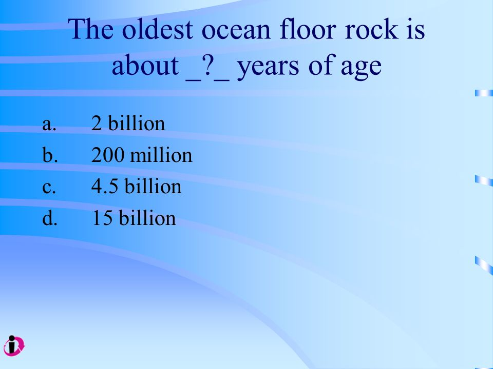 The oldest ocean floor rock is about _ _ years of age