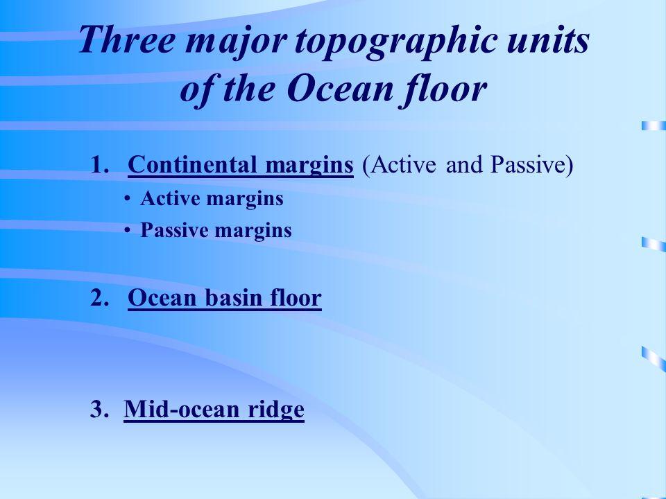 Three major topographic units of the Ocean floor