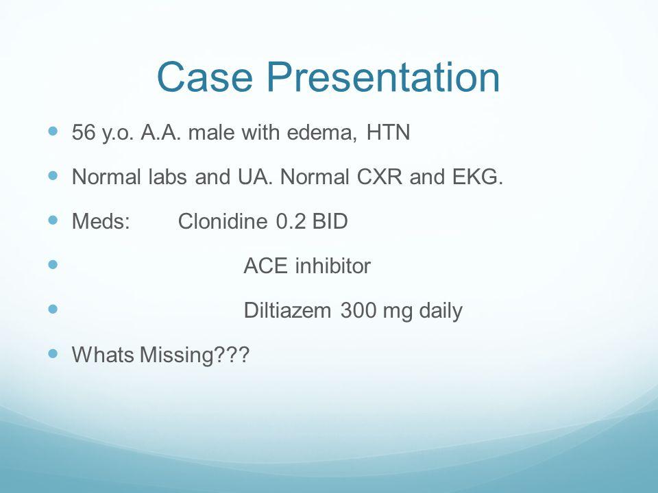 Case Presentation 56 y.o. A.A. male with edema, HTN