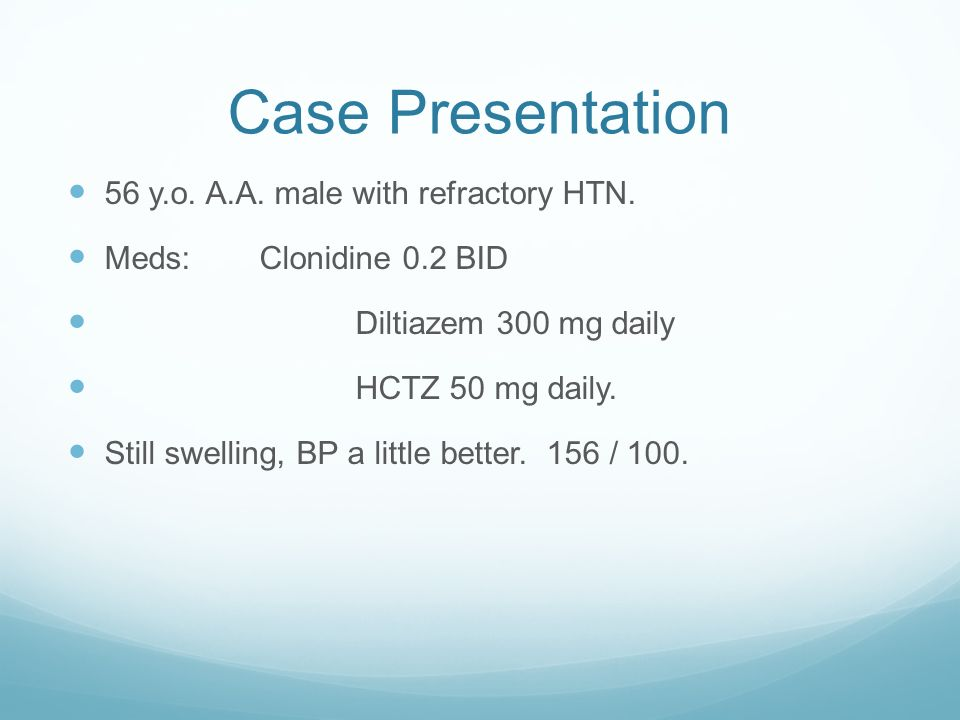 Case Presentation 56 y.o. A.A. male with refractory HTN.