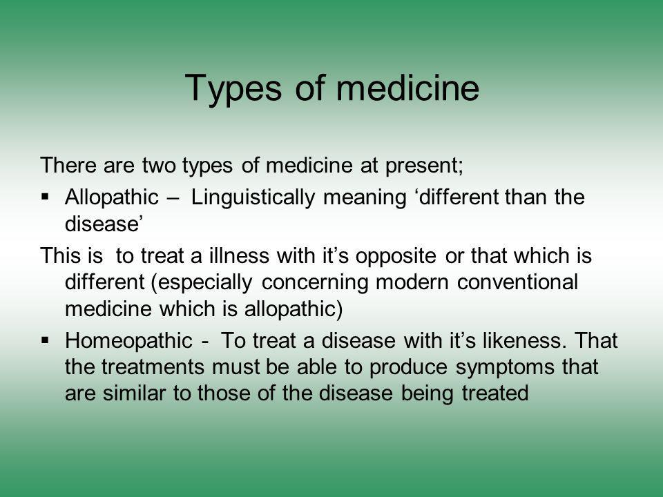 Types of medicine There are two types of medicine at present;