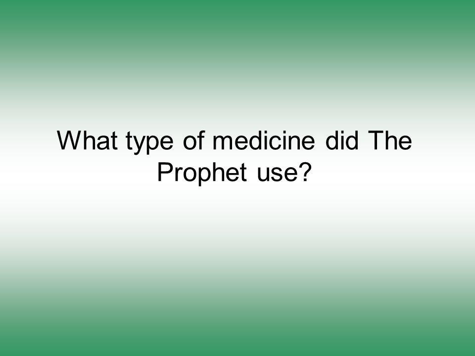 What type of medicine did The Prophet use