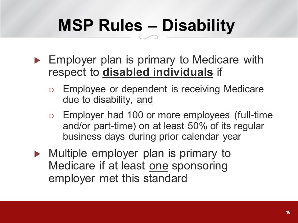 MSP Rules – Disability Employer plan is primary to Medicare with respect to disabled individuals if.