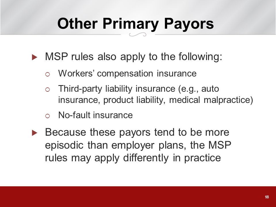 Other Primary Payors MSP rules also apply to the following: