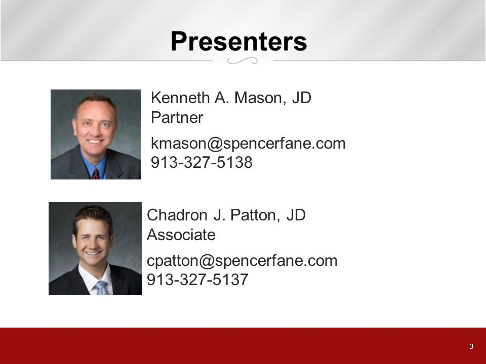 Presenters Kenneth A. Mason, JD Partner kmason@spencerfane.com