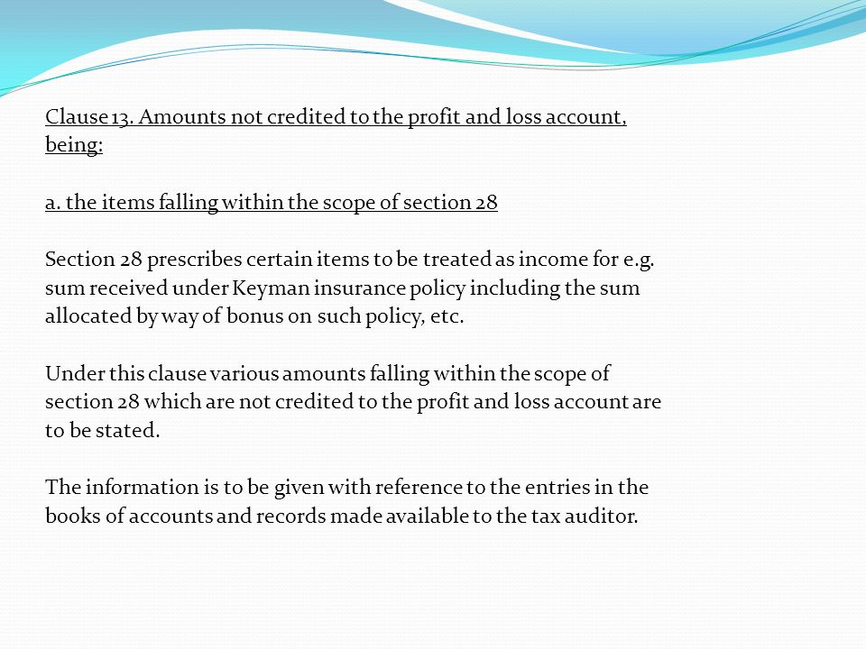 Clause 13. Amounts not credited to the profit and loss account, being: a.