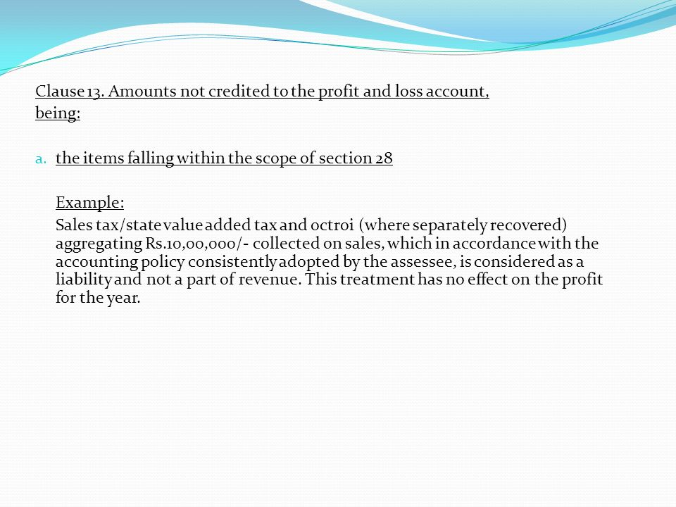 Clause 13. Amounts not credited to the profit and loss account,