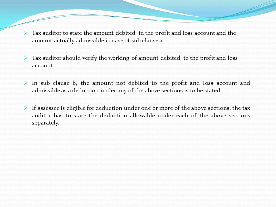 Tax auditor to state the amount debited in the profit and loss account and the amount actually admissible in case of sub clause a.