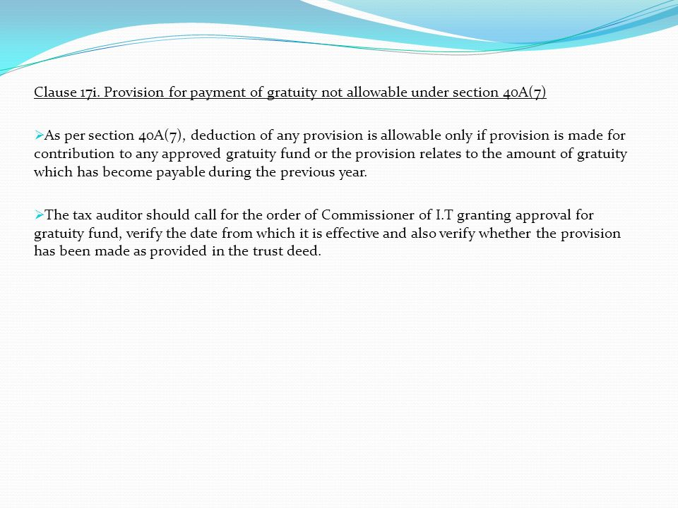 Clause 17i. Provision for payment of gratuity not allowable under section 40A(7)
